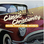 Classic Christianity - More than Mere Words