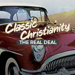 Classic Christianity - The Real Deal